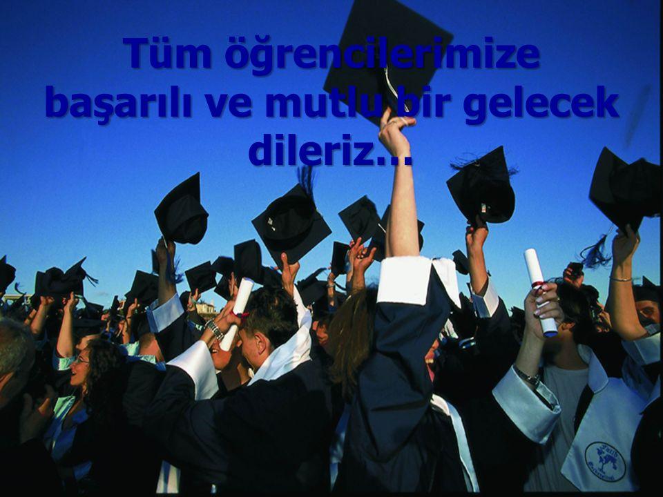 Tüm öğrencilerimize başarılı ve mutlu bir gelecek dileriz…