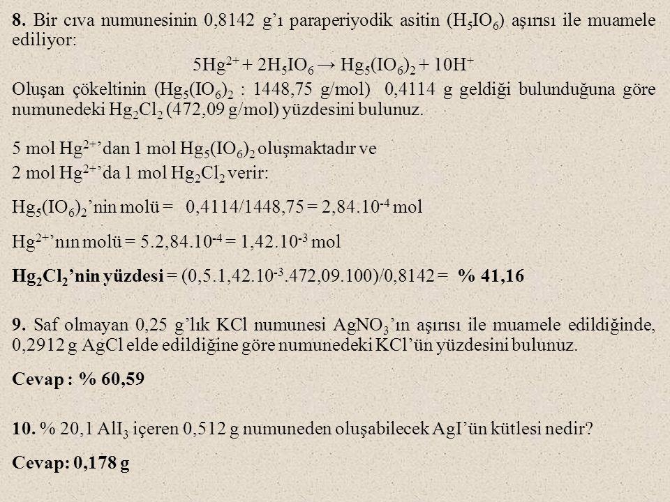8. Bir cıva numunesinin 0,8142 g'ı paraperiyodik asitin (H 5 IO 6 ) aşırısı ile muamele ediliyor: 5Hg 2+ + 2H 5 IO 6 → Hg 5 (IO 6 ) 2 + 10H + Oluşan ç