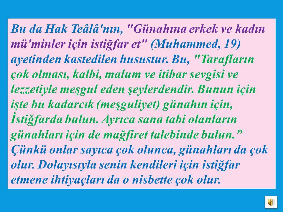 Yani, sen, Allah'ın sana yardım ettiğini görürsen, bu yardıma müstehak olduğun için, yardıma erdiğin zannına kapılma; aksine Cenâb-ı Hakk'ın, mahlûkat