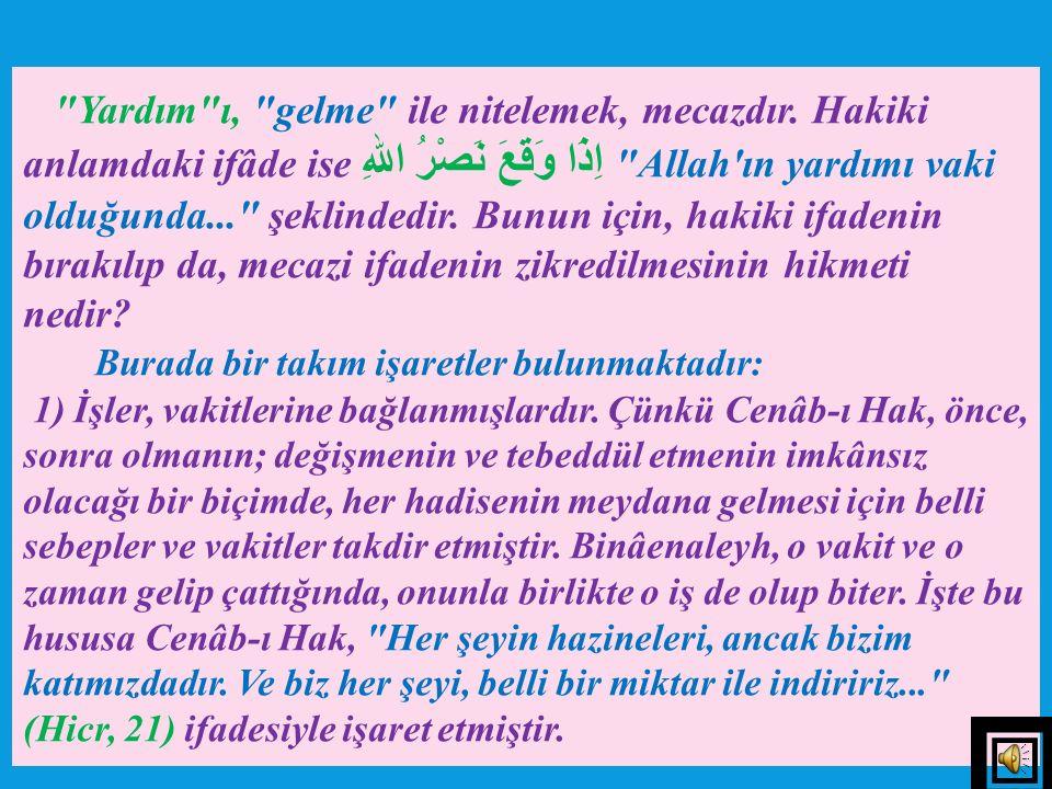 b) Belki de bu ifade ile Cenâb-ı Hakk'ın peygamberleri için hükmettiği, dünyevi işler hususundaki, Allah'ın yardımı kastedilmiştir. Ve bu tıpkı, Cenâb