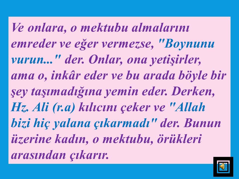 HATIB (R.A)'IN MEKTUBU Rivayet olunduğuna göre, Beni Haşim'den birisinin mevlası (kölesi) olan Sâre, Medine'ye gelir; bunun üzerine Hz. Peygamber (s.a