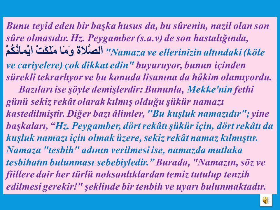 2) Tesbihten murad, namazdır. Çünkü bu lafız, Kur'ân-ı Kerim'de namaz manasında da varid olmuştur. Nitekim Cenâb- ı Hak, فَسُبْحَانَ اللّهِ حِينَ تُمْ