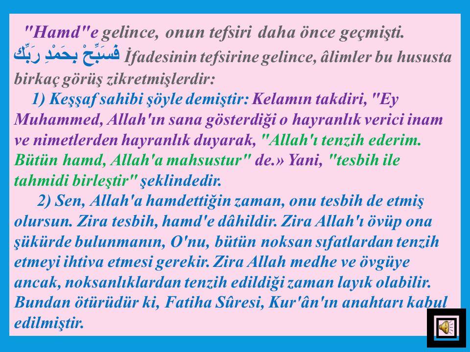 2) Cenâb-ı Hakk'ın, فَسَبِّحْ kelimesi emirdir. Mutlak olarak gelen emir ise, fukahaya göre, vücub ve farziyyet ifade eder. Mutlak olarak gelen emrin