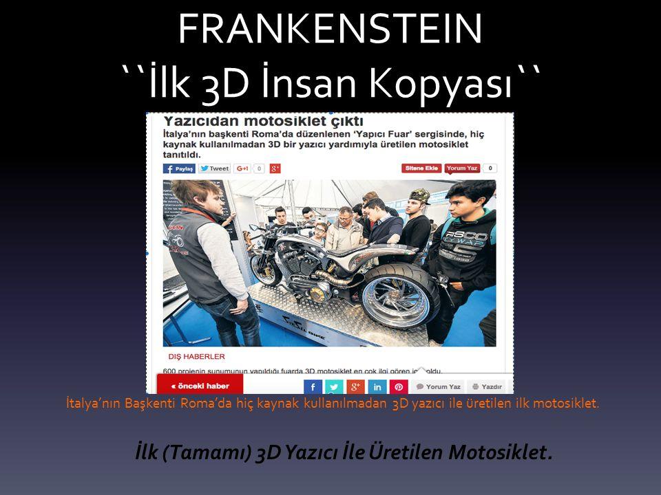 FRANKENSTEIN ``İlk 3D İnsan Kopyası`` İtalya'nın Başkenti Roma'da hiç kaynak kullanılmadan 3D yazıcı ile üretilen ilk motosiklet.