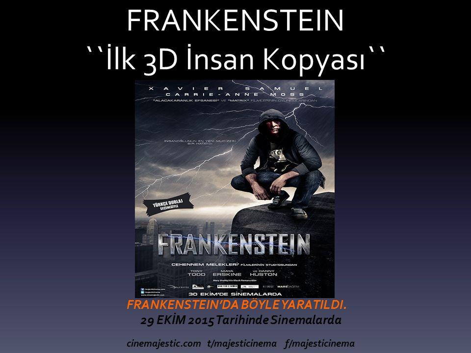 FRANKENSTEIN ``İlk 3D İnsan Kopyası`` FRANKENSTEIN'DA BÖYLE YARATILDI.