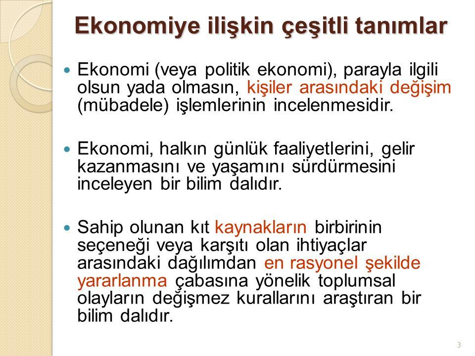 3 Ekonomiye ilişkin çeşitli tanımlar Ekonomi (veya politik ekonomi), parayla ilgili olsun yada olmasın, kişiler arasındaki değişim (mübadele) işlemlerinin incelenmesidir.