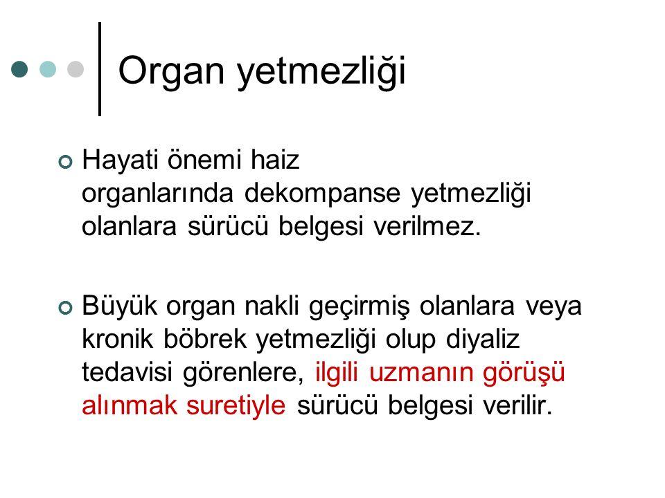 Organ yetmezliği Hayati önemi haiz organlarında dekompanse yetmezliği olanlara sürücü belgesi verilmez. Büyük organ nakli geçirmiş olanlara veya kroni