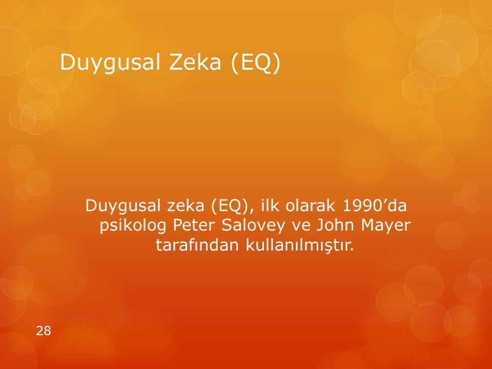 Duygusal Zeka (EQ) Duygusal zeka (EQ), ilk olarak 1990'da psikolog Peter Salovey ve John Mayer tarafından kullanılmıştır. 28