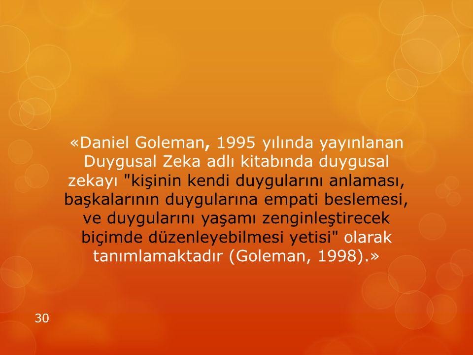 «Daniel Goleman, 1995 yılında yayınlanan Duygusal Zeka adlı kitabında duygusal zekayı