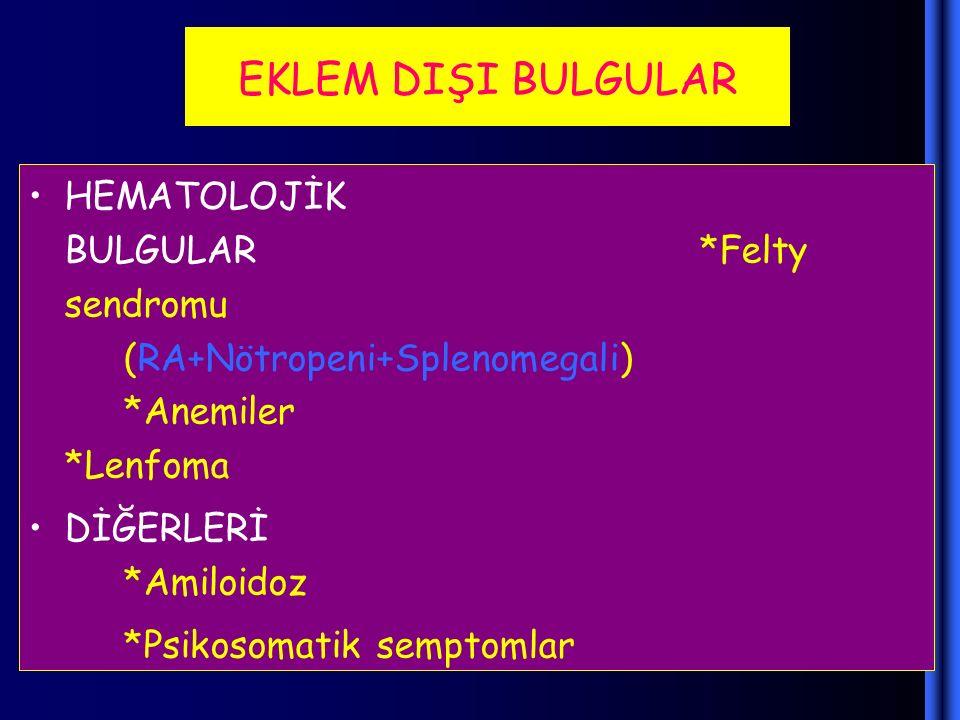EKLEM DIŞI BULGULAR HEMATOLOJİK BULGULAR*Felty sendromu (RA+Nötropeni+Splenomegali) *Anemiler *Lenfoma DİĞERLERİ *Amiloidoz *Psikosomatik semptomlar
