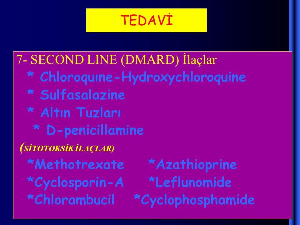 TEDAVİ 7- SECOND LINE (DMARD) İlaçlar * Chloroquıne-Hydroxychloroquine * Sulfasalazine * Altın Tuzları * D-penicillamine ( SİTOTOKSİK İLAÇLAR) *Methot