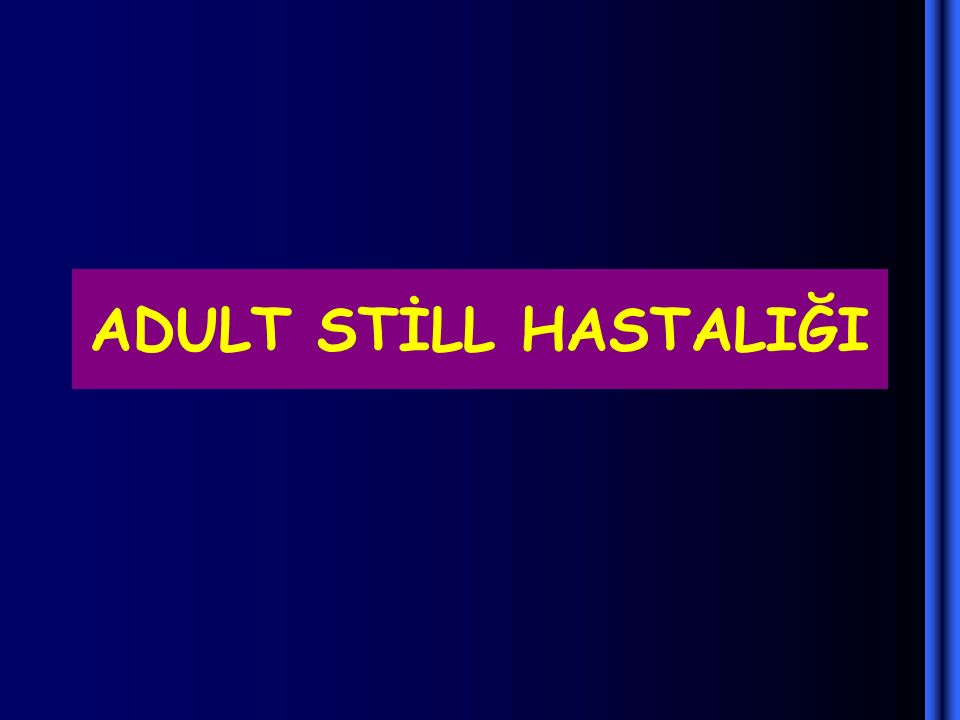 ADULT STİLL HASTALIĞI