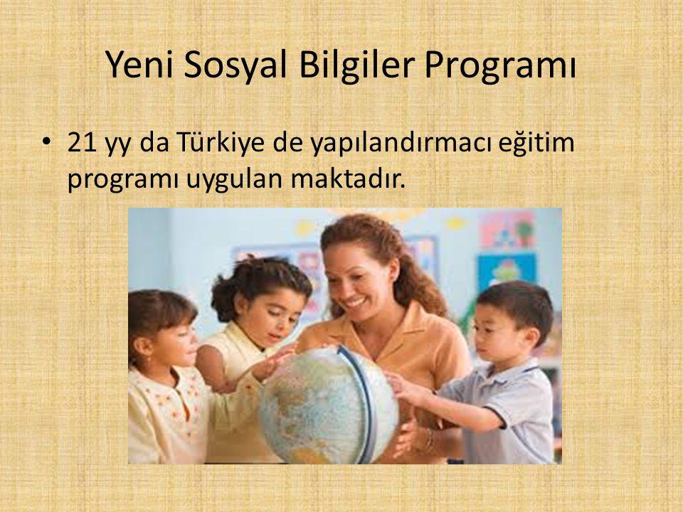 Yeni Sosyal Bilgiler Programı 21 yy da Türkiye de yapılandırmacı eğitim programı uygulan maktadır.
