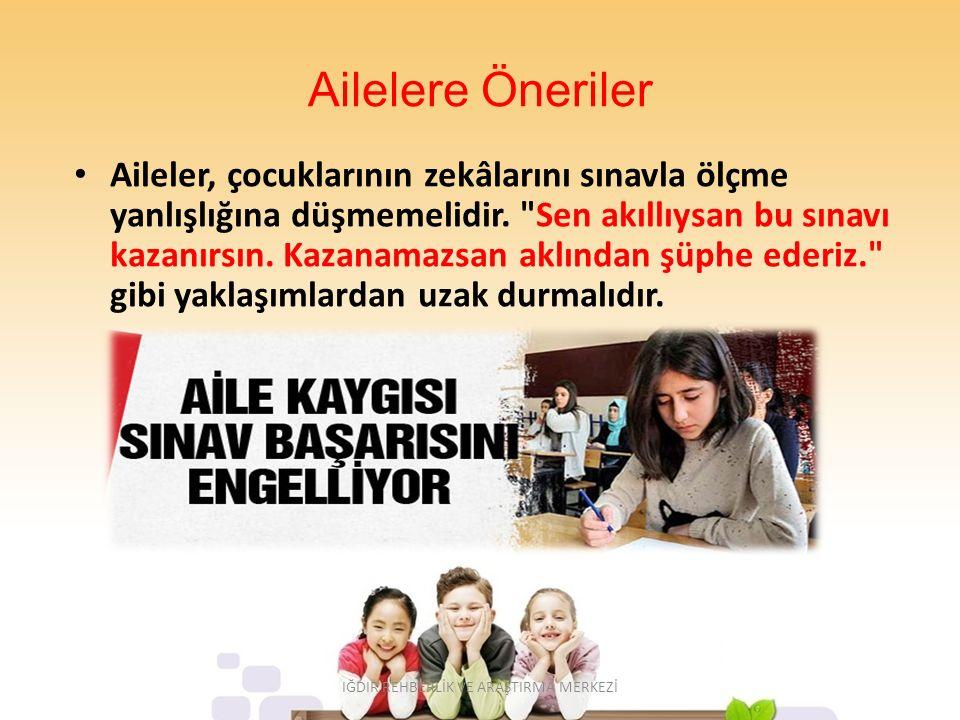 Ailelere Öneriler Aileler, çocuklarının zekâlarını sınavla ölçme yanlışlığına düşmemelidir.