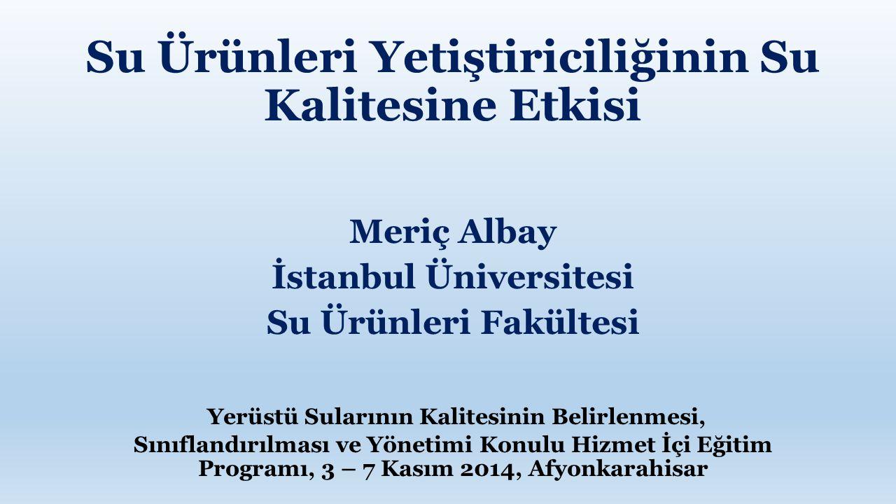 Su Ürünleri Yetiştiriciliğinin Su Kalitesine Etkisi Meriç Albay İstanbul Üniversitesi Su Ürünleri Fakültesi Yerüstü Sularının Kalitesinin Belirlenmesi