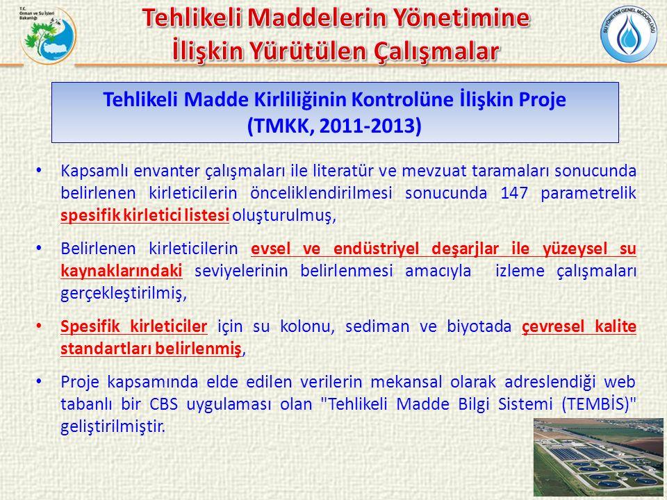 Tehlikeli Madde Kirliliğinin Kontrolüne İlişkin Proje (TMKK, 2011-2013) Kapsamlı envanter çalışmaları ile literatür ve mevzuat taramaları sonucunda be