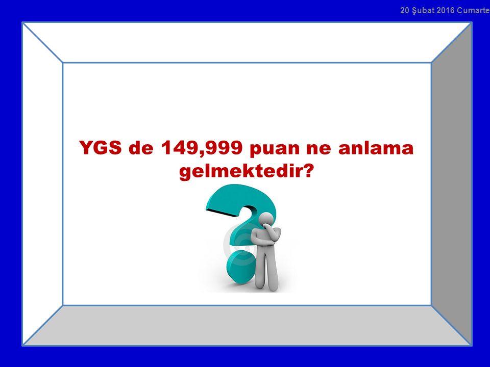 YGS de 149,999 puan ne anlama gelmektedir? 20 Şubat 2016 Cumartesi