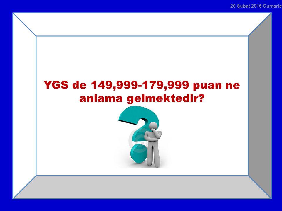 YGS de 149,999-179,999 puan ne anlama gelmektedir? 20 Şubat 2016 Cumartesi