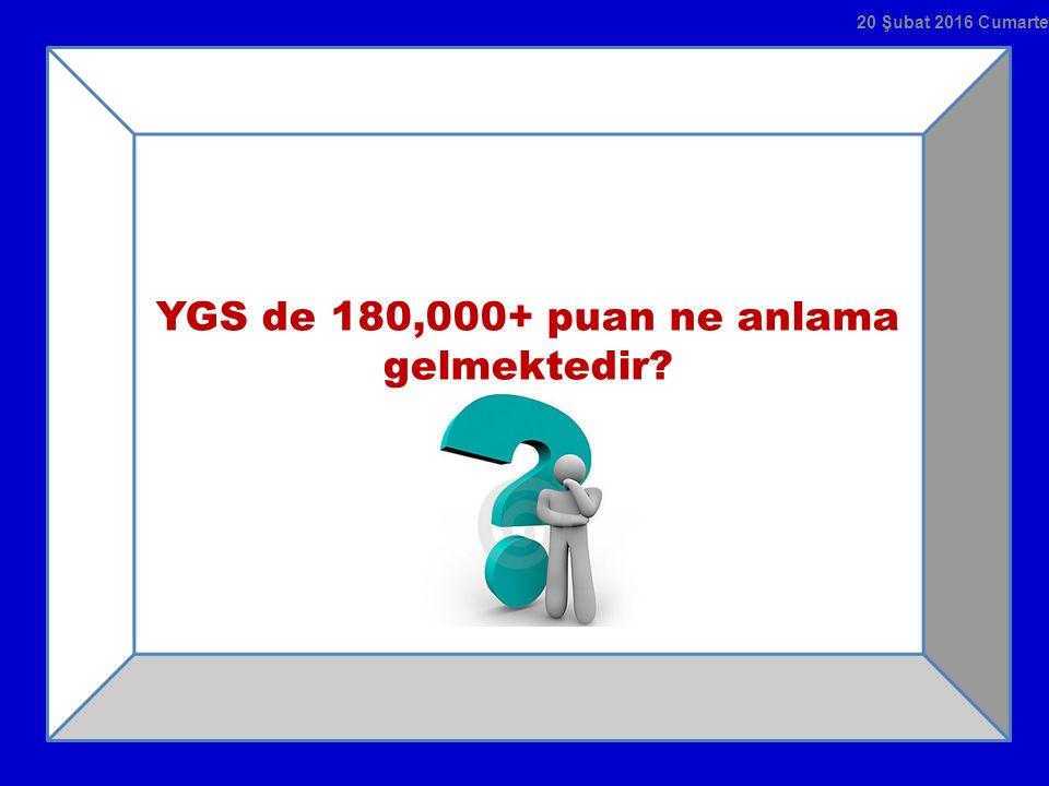 YGS de 180,000+ puan ne anlama gelmektedir? 20 Şubat 2016 Cumartesi