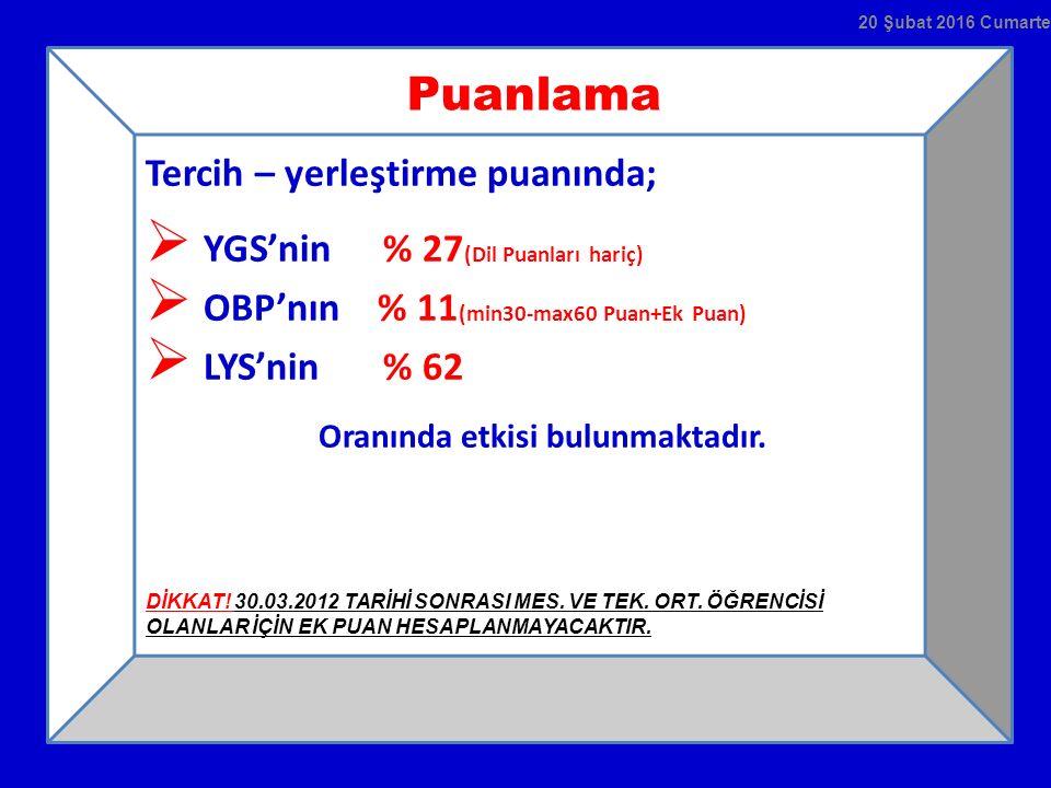 Puanlama Tercih – yerleştirme puanında;  YGS'nin % 27 (Dil Puanları hariç)  OBP'nın % 11 (min30-max60 Puan+Ek Puan)  LYS'nin % 62 Oranında etkisi b
