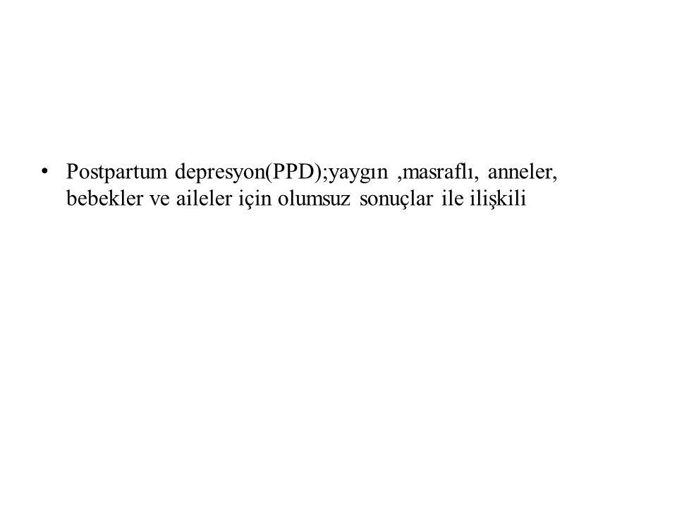 Postpartum depresyon(PPD);yaygın,masraflı, anneler, bebekler ve aileler için olumsuz sonuçlar ile ilişkili