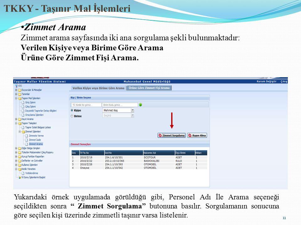 TKKY - Taşınır Mal İşlemleri 11 Zimmet Arama Zimmet arama sayfasında iki ana sorgulama şekli bulunmaktadır: Verilen Kişiye veya Birime Göre Arama Ürün