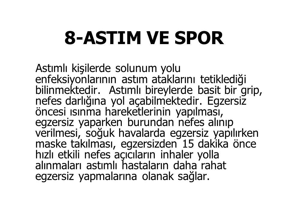 8-ASTIM VE SPOR Astımlı kişilerde solunum yolu enfeksiyonlarının astım ataklarını tetiklediği bilinmektedir.