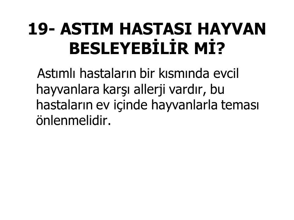 19- ASTIM HASTASI HAYVAN BESLEYEBİLİR Mİ.