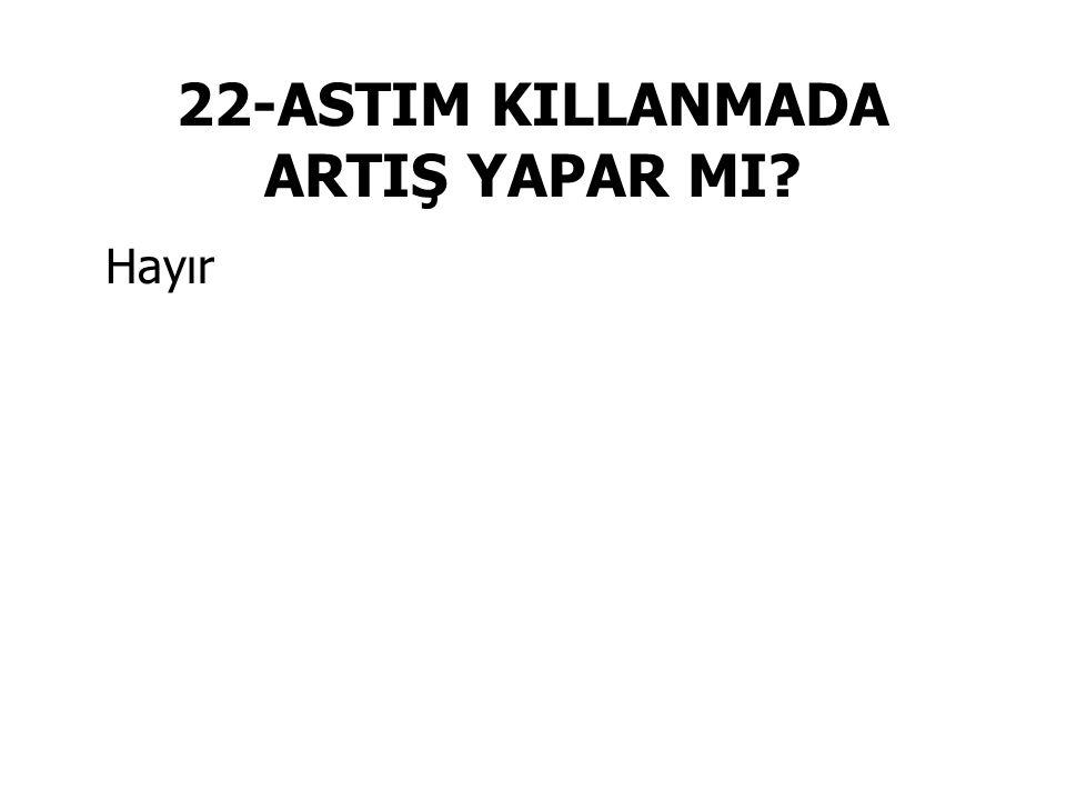 22-ASTIM KILLANMADA ARTIŞ YAPAR MI? Hayır