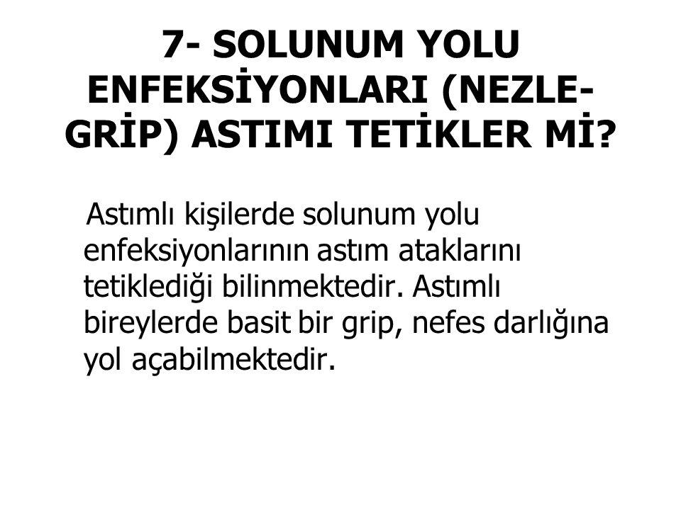 7- SOLUNUM YOLU ENFEKSİYONLARI (NEZLE- GRİP) ASTIMI TETİKLER Mİ.