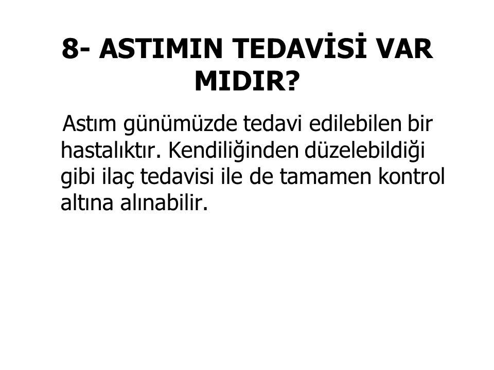 8- ASTIMIN TEDAVİSİ VAR MIDIR.Astım günümüzde tedavi edilebilen bir hastalıktır.