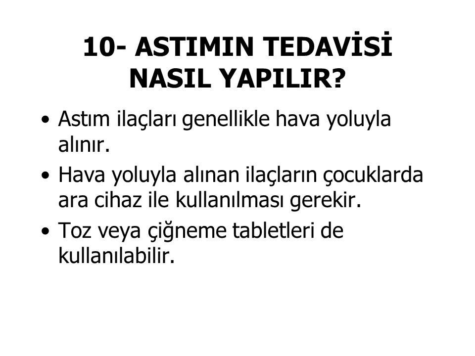 10- ASTIMIN TEDAVİSİ NASIL YAPILIR.Astım ilaçları genellikle hava yoluyla alınır.