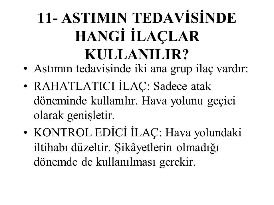 11- ASTIMIN TEDAVİSİNDE HANGİ İLAÇLAR KULLANILIR.
