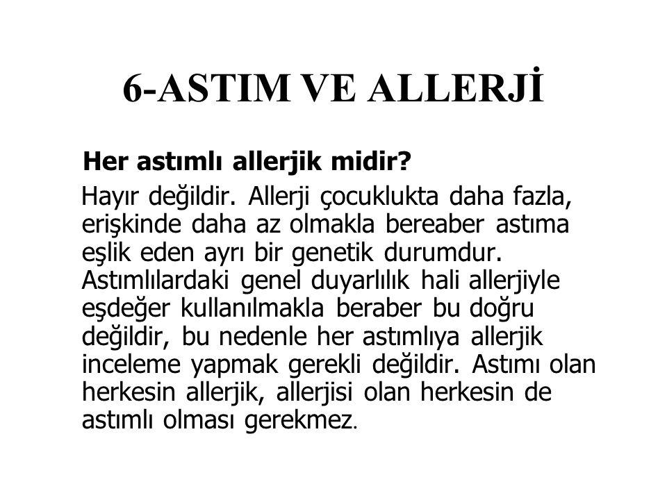 6-ASTIM VE ALLERJİ Her astımlı allerjik midir.Hayır değildir.