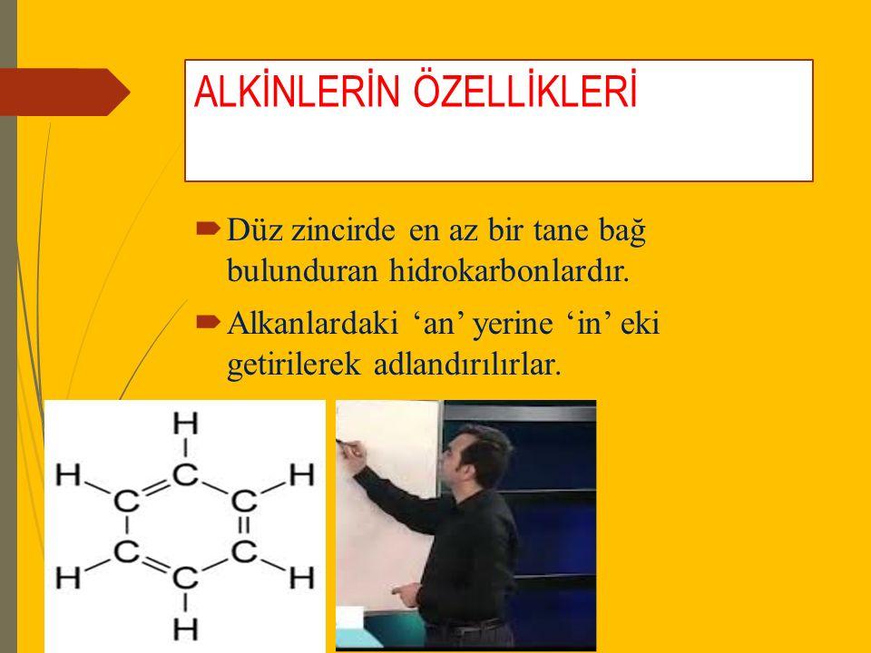 ALKİNLERİN ÖZELLİKLERİ  Düz zincirde en az bir tane bağ bulunduran hidrokarbonlardır.  Alkanlardaki 'an' yerine 'in' eki getirilerek adlandırılırlar