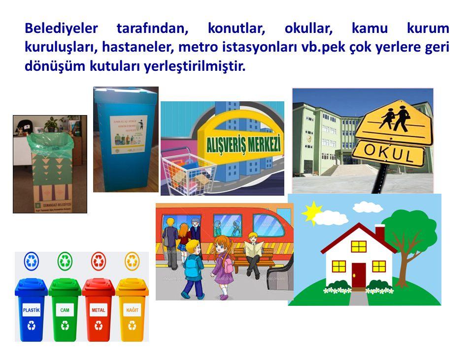 Belediyeler tarafından, konutlar, okullar, kamu kurum kuruluşları, hastaneler, metro istasyonları vb.pek çok yerlere geri dönüşüm kutuları yerleştirilmiştir.