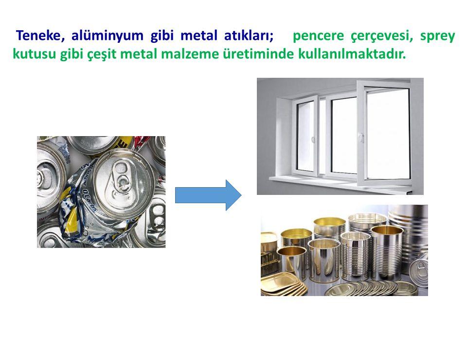 Teneke, alüminyum gibi metal atıkları; pencere çerçevesi, sprey kutusu gibi çeşit metal malzeme üretiminde kullanılmaktadır.