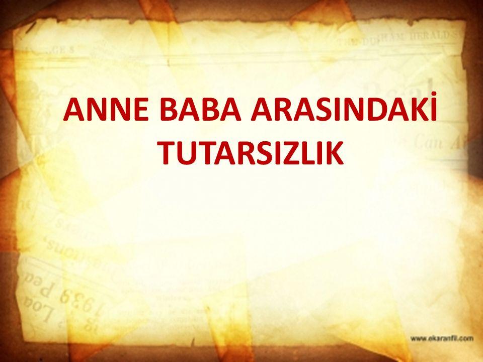 ANNE BABA ARASINDAKİ TUTARSIZLIK
