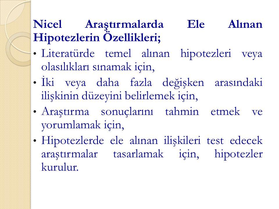 Nicel Araştırmalarda Ele Alınan Hipotezlerin Özellikleri; Literatürde temel alınan hipotezleri veya olasılıkları sınamak için, İki veya daha fazla değ