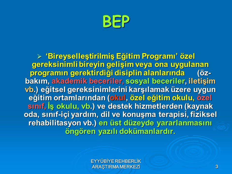 3 BEP  'Bireyselleştirilmiş Eğitim Programı' özel gereksinimli bireyin gelişim veya ona uygulanan programın gerektirdiği disiplin alanlarında (öz- ba