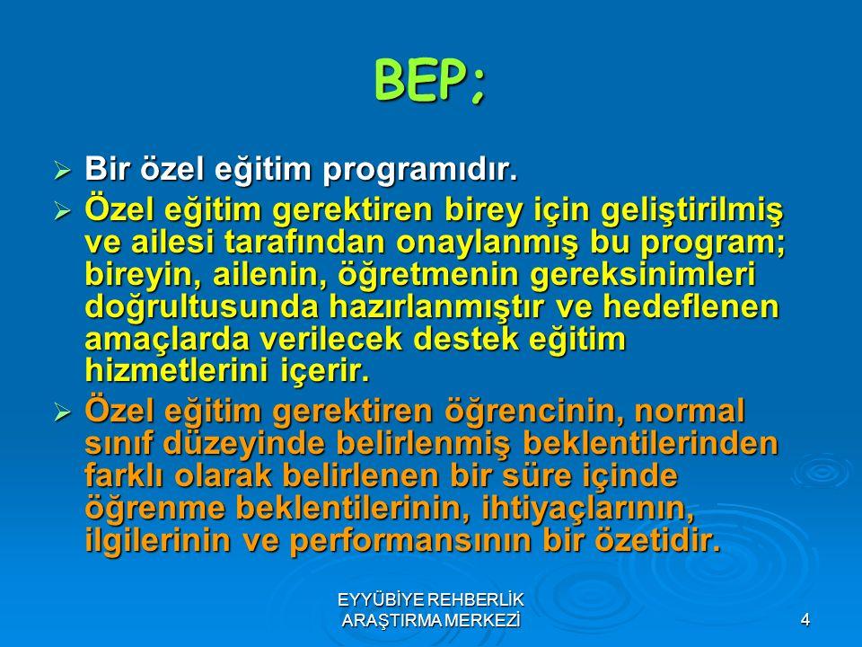 4 BEP;  Bir özel eğitim programıdır.  Özel eğitim gerektiren birey için geliştirilmiş ve ailesi tarafından onaylanmış bu program; bireyin, ailenin,