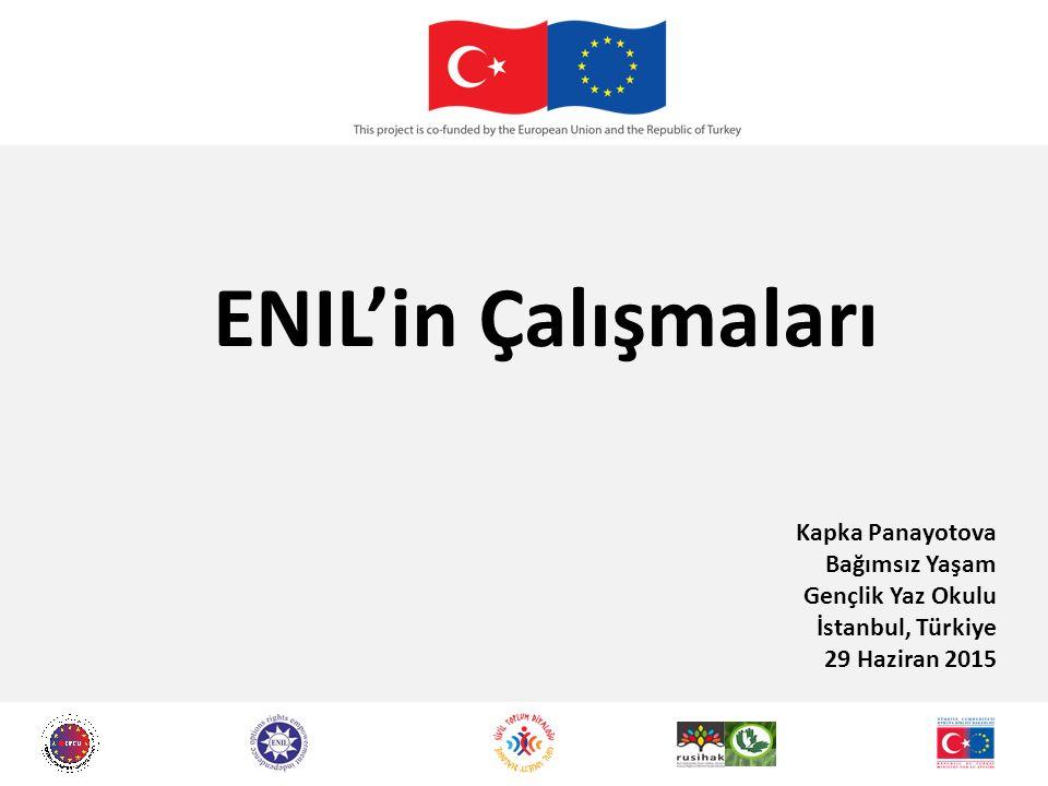 ENIL'in Çalışmaları Kapka Panayotova Bağımsız Yaşam Gençlik Yaz Okulu İstanbul, Türkiye 29 Haziran 2015