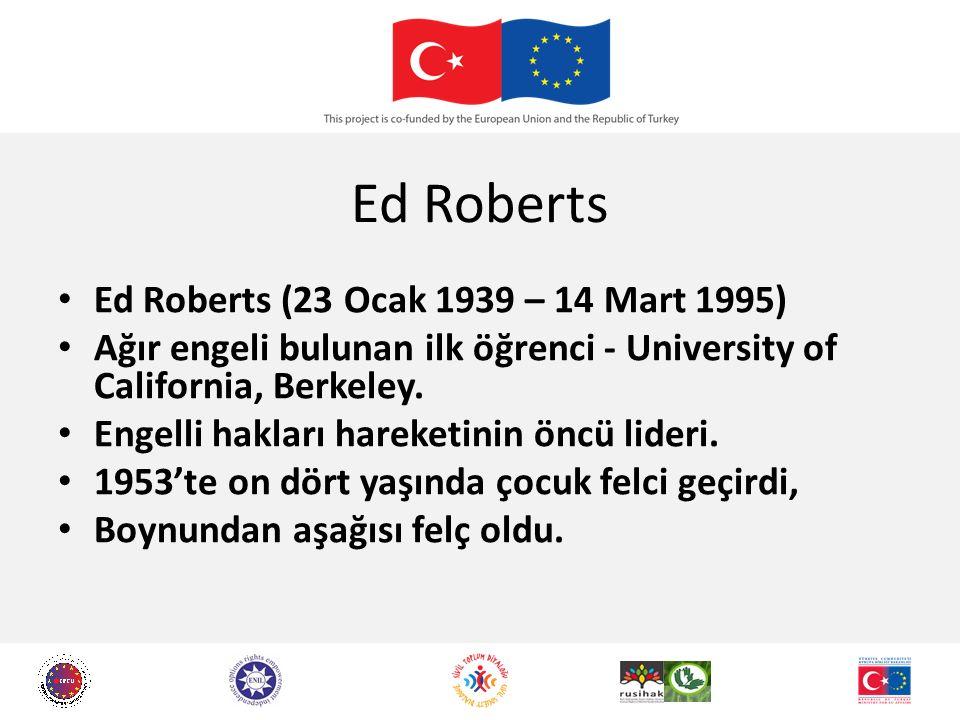 Ed Roberts Ed Roberts (23 Ocak 1939 – 14 Mart 1995) Ağır engeli bulunan ilk öğrenci - University of California, Berkeley.