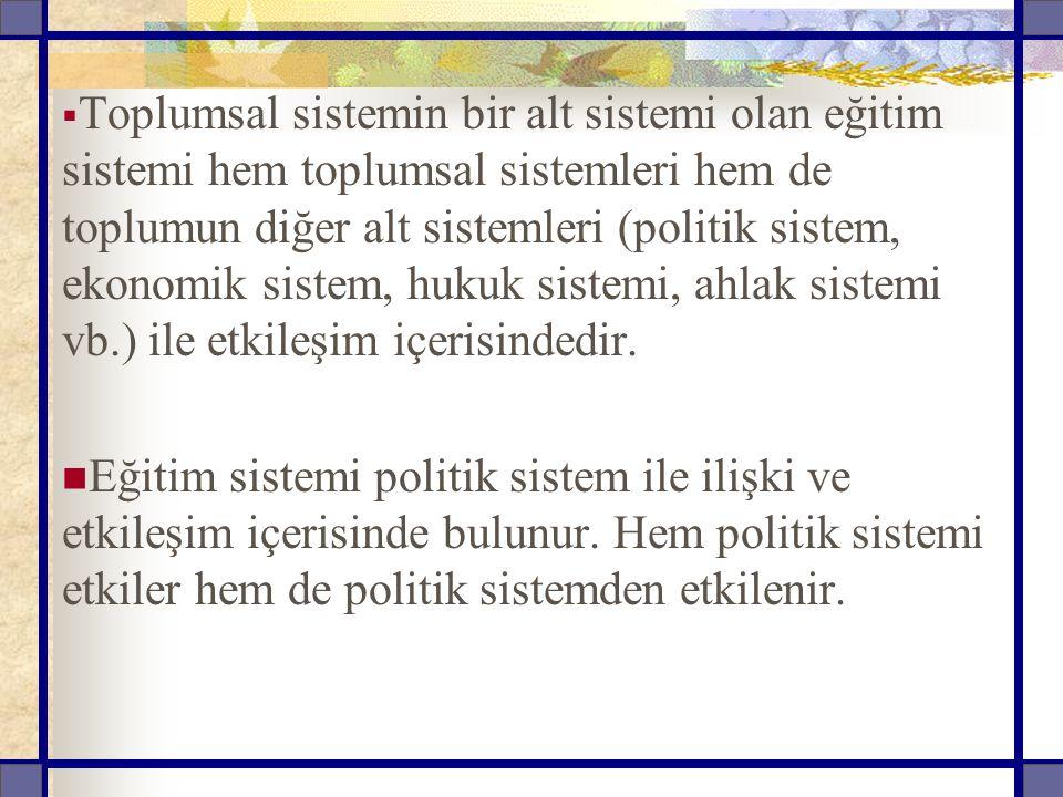  Toplumsal sistemin bir alt sistemi olan eğitim sistemi hem toplumsal sistemleri hem de toplumun diğer alt sistemleri (politik sistem, ekonomik sistem, hukuk sistemi, ahlak sistemi vb.) ile etkileşim içerisindedir.