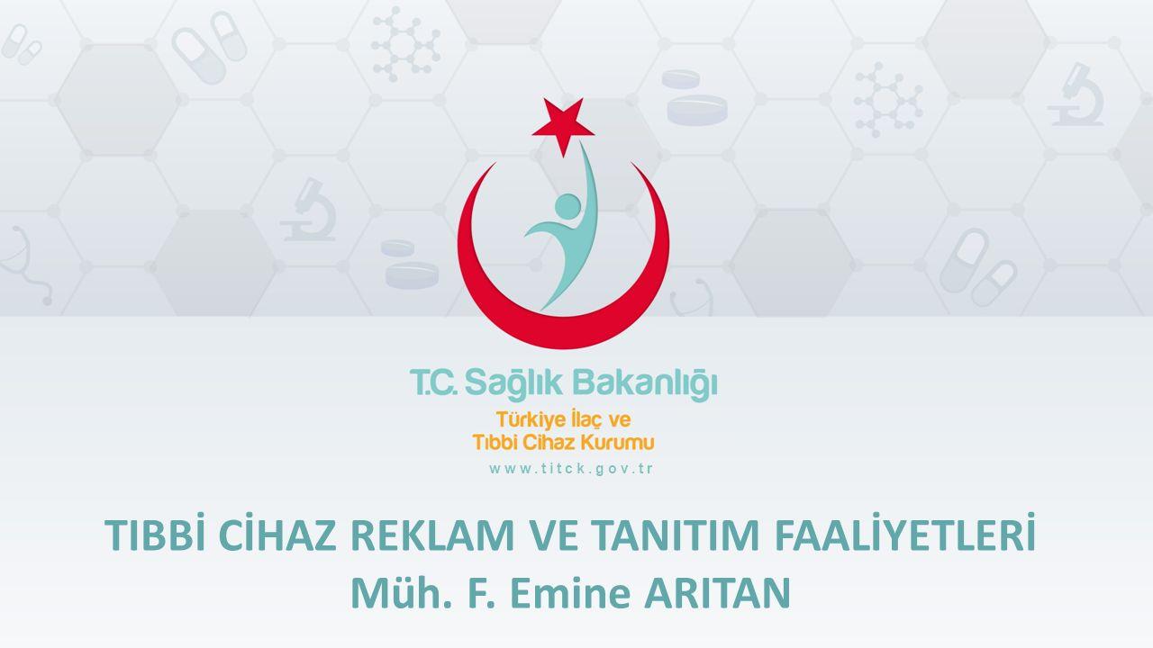 Türkiye İlaç ve Tıbbi Cihaz Kurumu 1 www.titck.gov.tr TIBBİ CİHAZ REKLAM VE TANITIM FAALİYETLERİ Müh. F. Emine ARITAN