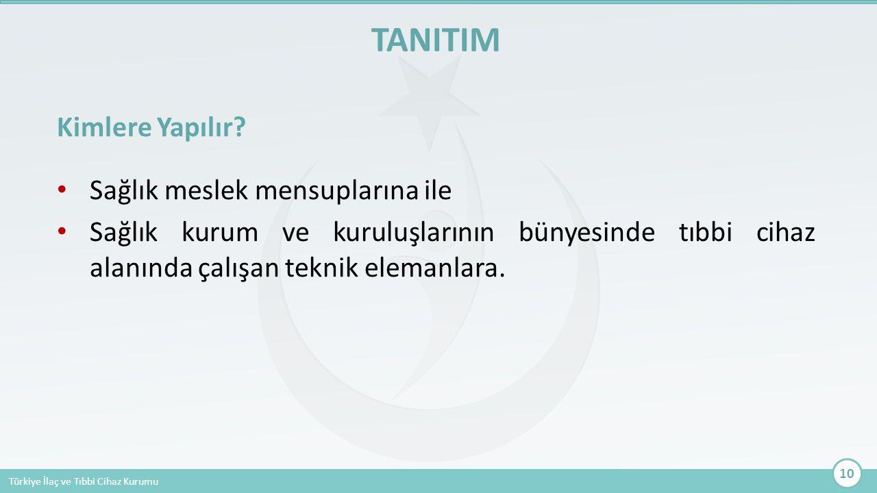 Türkiye İlaç ve Tıbbi Cihaz Kurumu Kimlere Yapılır? Sağlık meslek mensuplarına ile Sağlık kurum ve kuruluşlarının bünyesinde tıbbi cihaz alanında çalı