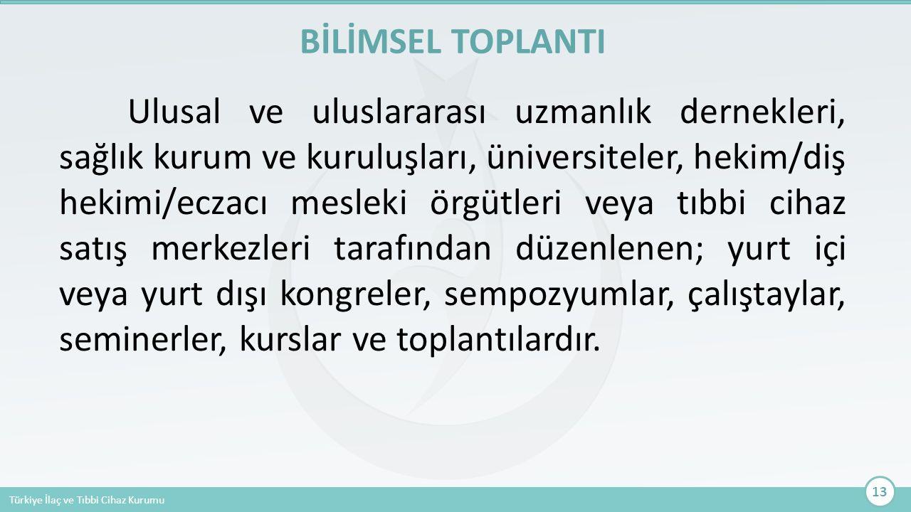 Türkiye İlaç ve Tıbbi Cihaz Kurumu Ulusal ve uluslararası uzmanlık dernekleri, sağlık kurum ve kuruluşları, üniversiteler, hekim/diş hekimi/eczacı mes