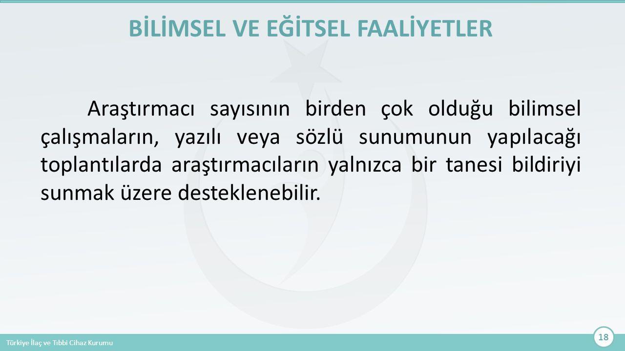 Türkiye İlaç ve Tıbbi Cihaz Kurumu Araştırmacı sayısının birden çok olduğu bilimsel çalışmaların, yazılı veya sözlü sunumunun yapılacağı toplantılarda