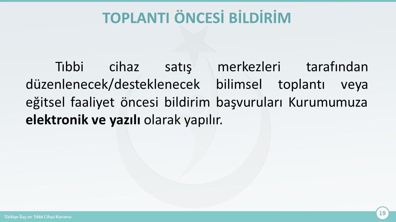 Türkiye İlaç ve Tıbbi Cihaz Kurumu Tıbbi cihaz satış merkezleri tarafından düzenlenecek/desteklenecek bilimsel toplantı veya eğitsel faaliyet öncesi b