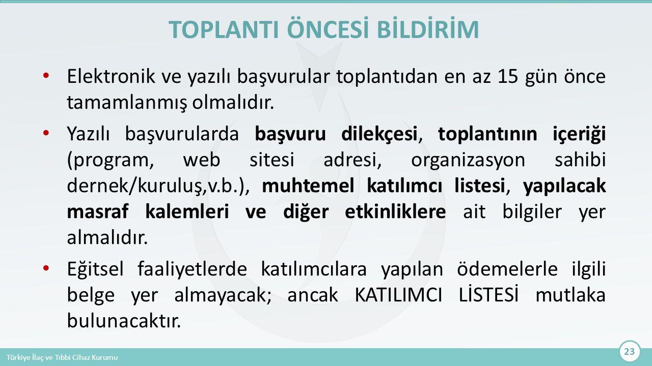 Türkiye İlaç ve Tıbbi Cihaz Kurumu Elektronik ve yazılı başvurular toplantıdan en az 15 gün önce tamamlanmış olmalıdır. Yazılı başvurularda başvuru di